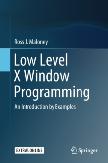 Low Level X Window Programming : An Introduction by Examples, EPUB eBook