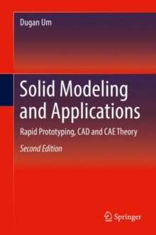 Solid Modeling and Applications : Rapid Prototyping, CAD and CAE Theory, Hardback Book