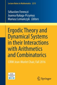 Ergodic Theory and Dynamical Systems in their Interactions with Arithmetics and Combinatorics : CIRM Jean-Morlet Chair, Fall 2016, Paperback / softback Book