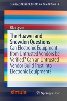 The Huawei and Snowden Questions : Can Electronic Equipment from Untrusted Vendors be Verified? Can an Untrusted Vendor Build Trust into Electronic Equipment?, Paperback Book