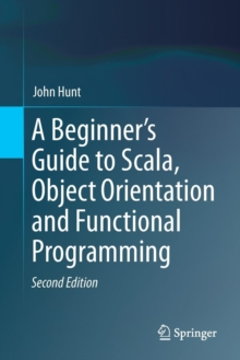 A Beginner's Guide to Scala, Object Orientation and Functional Programming, Paperback / softback Book