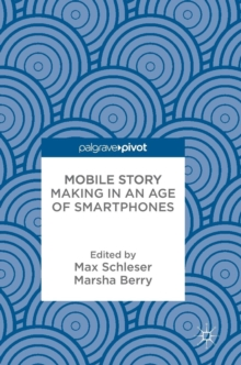 Mobile Story Making in an Age of Smartphones, Hardback Book