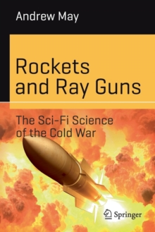 Rockets and Ray Guns: The Sci-Fi Science of the Cold War, Paperback / softback Book