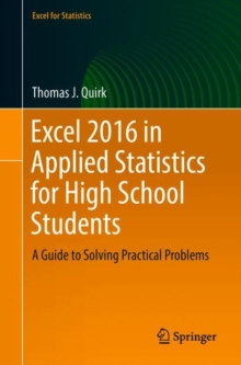 Excel 2016 in Applied Statistics for High School Students : A Guide to Solving Practical Problems, Paperback / softback Book