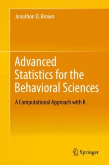 Advanced Statistics for the Behavioral Sciences : A Computational Approach with R, Hardback Book