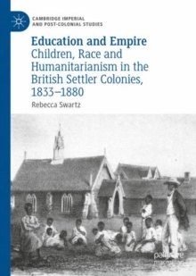 Education and Empire : Children, Race and Humanitarianism in the British Settler Colonies, 1833-1880, EPUB eBook