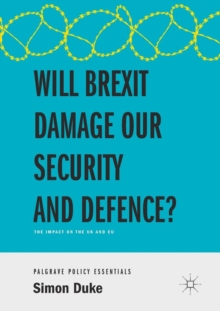 Will Brexit Damage our Security and Defence? : The Impact on the UK and EU, Paperback / softback Book