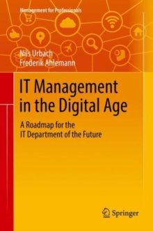 IT Management in the Digital Age : A Roadmap for the IT Department of the Future, Hardback Book