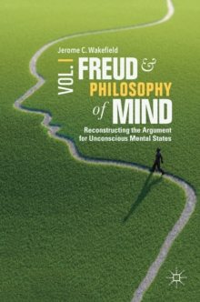 Freud and Philosophy of Mind, Volume 1 : Reconstructing the Argument for Unconscious Mental States, Hardback Book