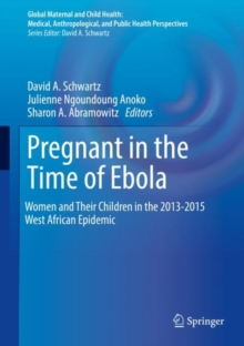 Pregnant in the Time of Ebola : Women and Their Children in the 2013-2015 West African Epidemic, Hardback Book