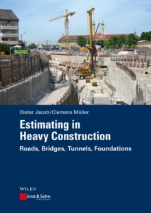 Estimating in Heavy Construction : Roads, Bridges, Tunnels, Foundations, Hardback Book