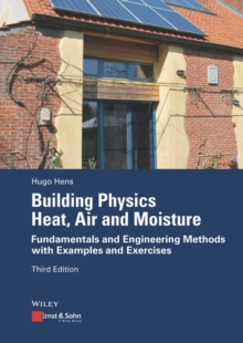 Building Physics - Heat, Air and Moisture : Fundamentals and Engineering Methods with Examples and Exercises, Paperback Book
