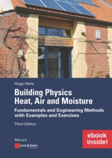 Building Physics: Heat, Air and Moisture : Fundamentals and Engineering Methods with Examples and Exercises, Paperback Book