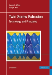 Twin Screw Extrusion : Technology and Principles, Hardback Book