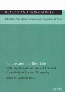 Nature & the Best Life : Exploring the Natural Bases of Practical Normativity in Ancient Philosophy, Paperback Book