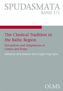 The Classical Tradition in the Baltic Region : Perceptions and Adaptations of Greece and Rome, Paperback / softback Book