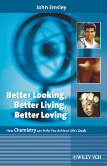 Better Looking, Better Living, Better Loving : How Chemistry Can Help You Achieve Life's Goals, Hardback Book