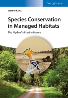 Species Conservation in Managed Habitats : The Myth of a Pristine Nature, Hardback Book