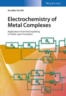 Electrochemistry of Metal Complexes : Applications from Electroplating to Oxide Layer Formation, Hardback Book