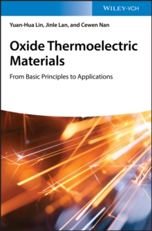 Oxide Thermoelectric Materials : from Basic Principles to Applications, Hardback Book