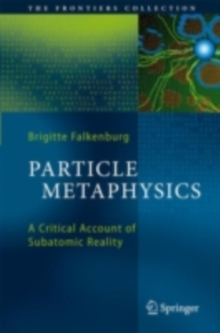Particle Metaphysics : A Critical Account of Subatomic Reality, PDF eBook
