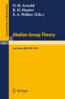 Abelian Group Theory : Proceedings of the 2nd New Mexico State University Conference, held at LasCruces, New Mexico, December 9 - 12, 1976, PDF eBook