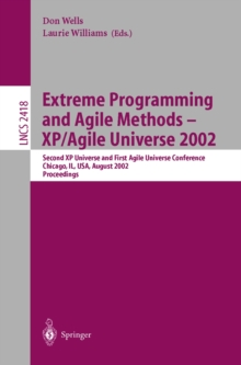 Extreme Programming and Agile Methods - XP/Agile Universe 2002 : Second XP Universe and First Agile Universe Conference Chicago, IL, USA, August 4-7, 2002.Proceedings, PDF eBook