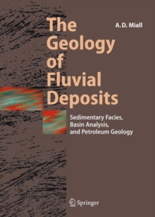 The Geology of Fluvial Deposits : Sedimentary Facies, Basin Analysis, and Petroleum Geology, Hardback Book