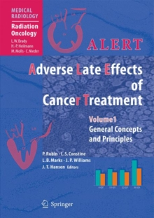 ALERT - Adverse Late Effects of Cancer Treatment : Volume 1: General Concepts and Specific Precepts, Hardback Book