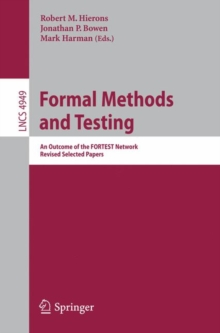 Formal Methods and Testing : An Outcome of the Fortest Network. Revised Selected Papers, Paperback Book