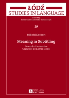 Meaning in Subtitling : Toward a Contrastive Cognitive Semantic Model, Hardback Book
