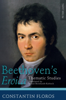 "Beethoven's ""Eroica"" : Thematic Studies- Translated by Ernest Bernhardt-Kabisch, Hardback Book"