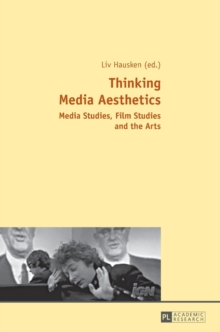 Thinking Media Aesthetics : Media Studies, Film Studies and the Arts, Hardback Book