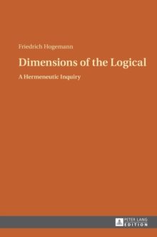 Dimensions of the Logical : A Hermeneutic Inquiry, Hardback Book