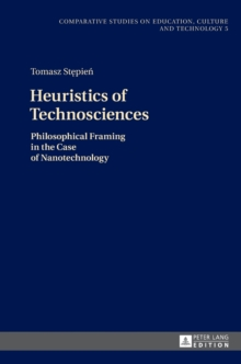 Heuristics of Technosciences : Philosophical Framing in the Case of Nanotechnology, Hardback Book