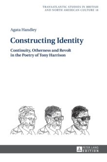 Constructing Identity : Continuity, Otherness and Revolt in the Poetry of Tony Harrison, Hardback Book