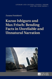 Kazuo Ishiguro and Max Frisch: Bending Facts in Unreliable and Unnatural Narration, Hardback Book