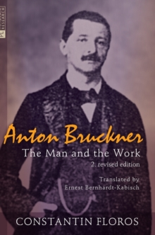 Anton Bruckner : The Man and the Work. 2. revised edition, Hardback Book