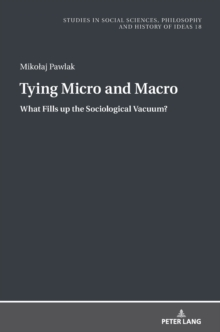 Tying Micro and Macro : What Fills up the Sociological Vacuum?, Hardback Book
