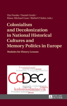 Colonialism and Decolonization in National Historical Cultures and Memory Politics in Europe : Modules for History Lessons, Hardback Book
