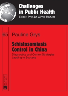 Schistosomiasis Control in China : Diagnostics and Control Strategies Leading to Success, Paperback Book