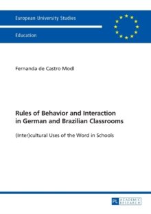 Rules of Behavior and Interaction in German and Brazilian Classrooms : (Inter)cultural Uses of the Word in Schools, Paperback Book