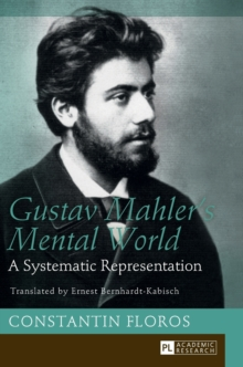 Gustav Mahler's Mental World : A Systematic Representation - Translated by Ernest Bernhardt-Kabisch, Hardback Book