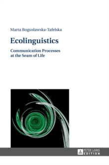 Ecolinguistics : Communication Processes at the Seam of Life, Hardback Book