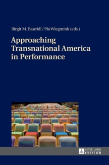 Approaching Transnational America in Performance, Hardback Book