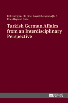 Turkish German Affairs from an Interdisciplinary Perspective, Hardback Book