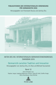 Akten Des XIII. Internationalen Germanistenkongresses Shanghai 2015: Germanistik Zwischen Tradition Und Innovation : Band 12, Hardback Book