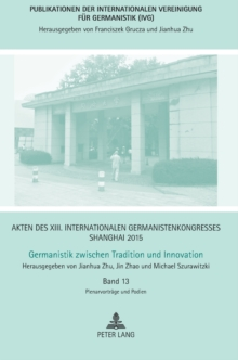 Akten Des XIII. Internationalen Germanistenkongresses Shanghai 2015: Germanistik Zwischen Tradition Und Innovation : Band 13: Plenarvortrage Und Podien, Hardback Book