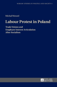 Labour Protest in Poland : Trade Unions and Employee Interest Articulation After Socialism, Hardback Book