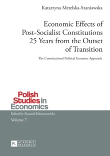 Economic Effects of Post-Socialist Constitutions 25 Years from the Outset of Transition : The Constitutional Political Economy Approach, Paperback Book